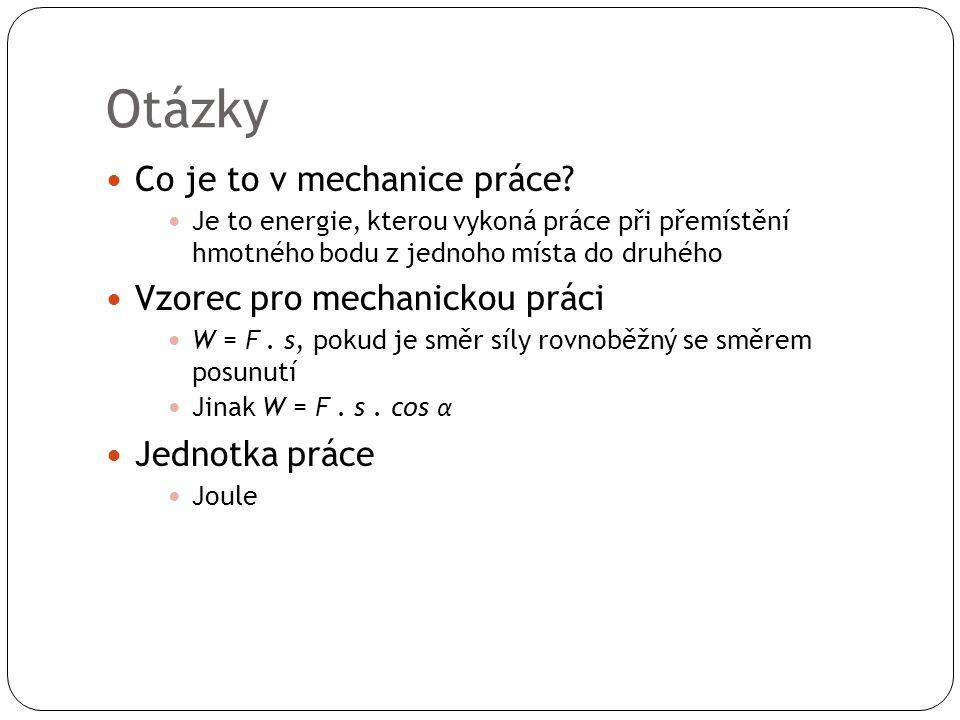 Otázky Co je to v mechanice práce.