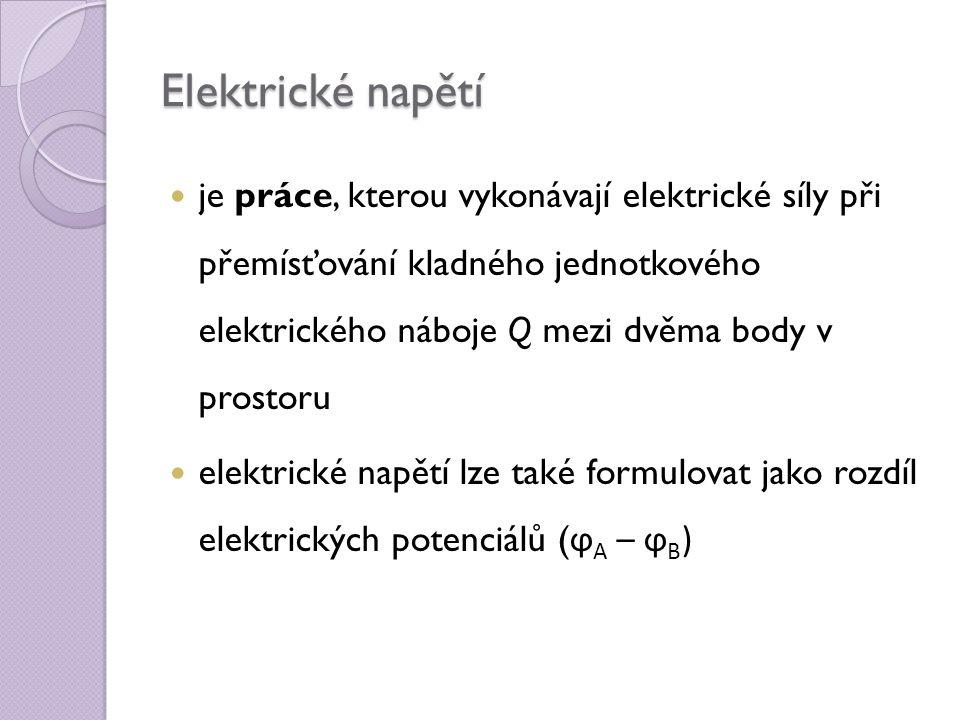 Elektrické napětí je práce, kterou vykonávají elektrické síly při přemísťování kladného jednotkového elektrického náboje Q mezi dvěma body v prostoru elektrické napětí lze také formulovat jako rozdíl elektrických potenciálů ( ϕ A – ϕ B )