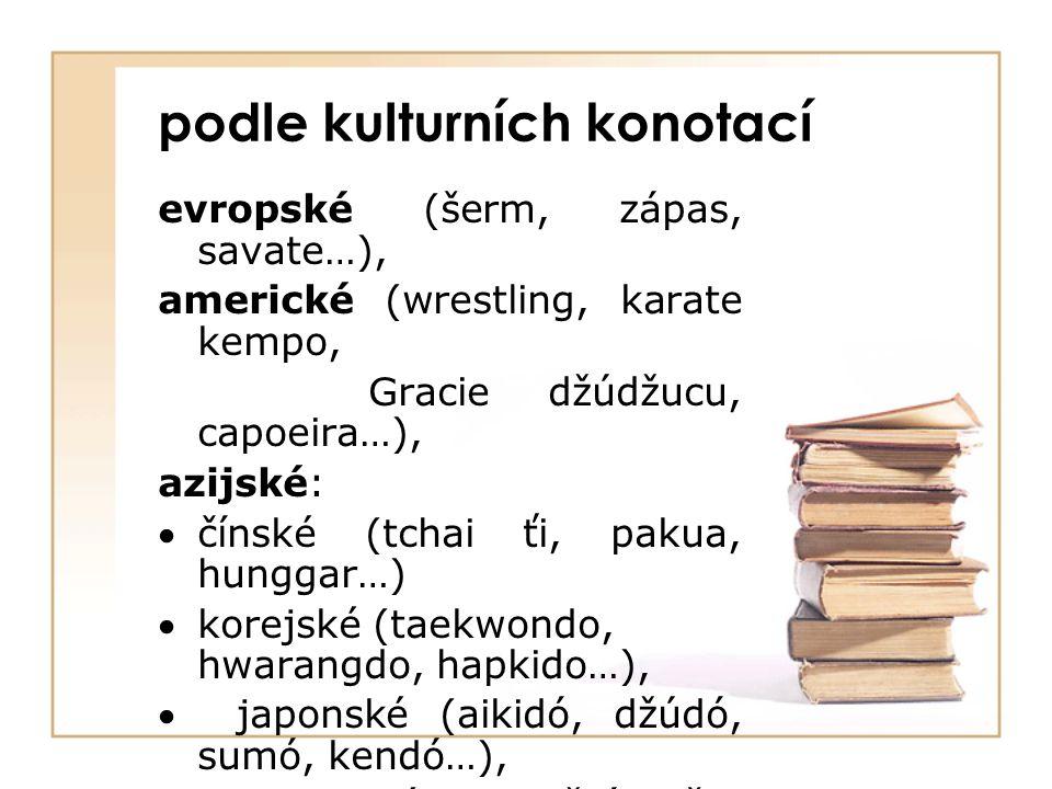 podle kulturních konotací evropské (šerm, zápas, savate…), americké (wrestling, karate kempo, Gracie džúdžucu, capoeira…), azijské: čínské (tchai ťi, pakua, hunggar…) korejské (taekwondo, hwarangdo, hapkido…),  japonské (aikidó, džúdó, sumó, kendó…),  indické (vadžrámušti, kalaripajattu…), thajské (muai thai),