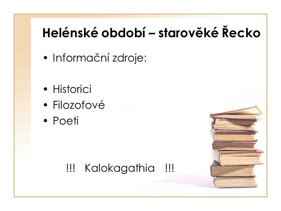 Helénské období – starověké Řecko Informační zdroje: Historici Filozofové Poeti !!.
