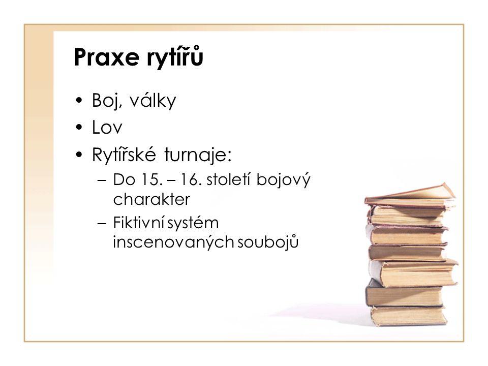 Praxe rytířů Boj, války Lov Rytířské turnaje: –Do 15.