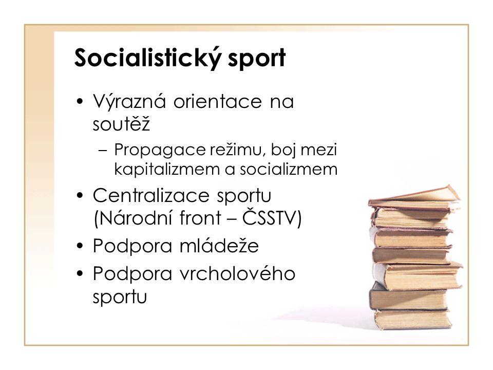 Socialistický sport Výrazná orientace na soutěž –Propagace režimu, boj mezi kapitalizmem a socializmem Centralizace sportu (Národní front – ČSSTV) Podpora mládeže Podpora vrcholového sportu