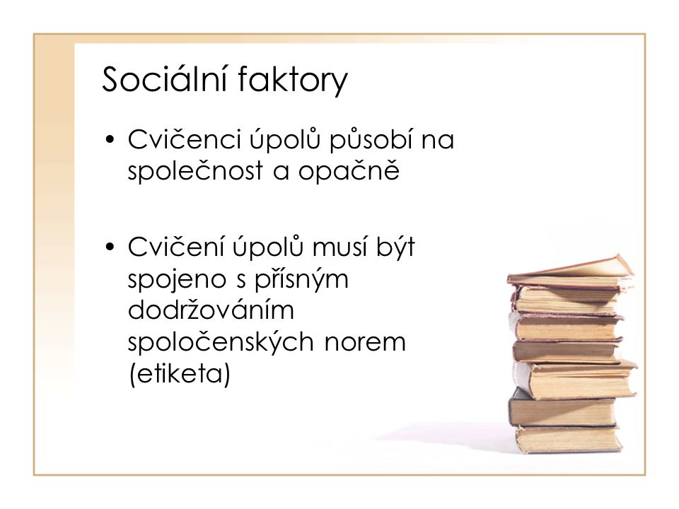 Sociální faktory Cvičenci úpolů působí na společnost a opačně Cvičení úpolů musí být spojeno s přísným dodržováním spoločenských norem (etiketa)