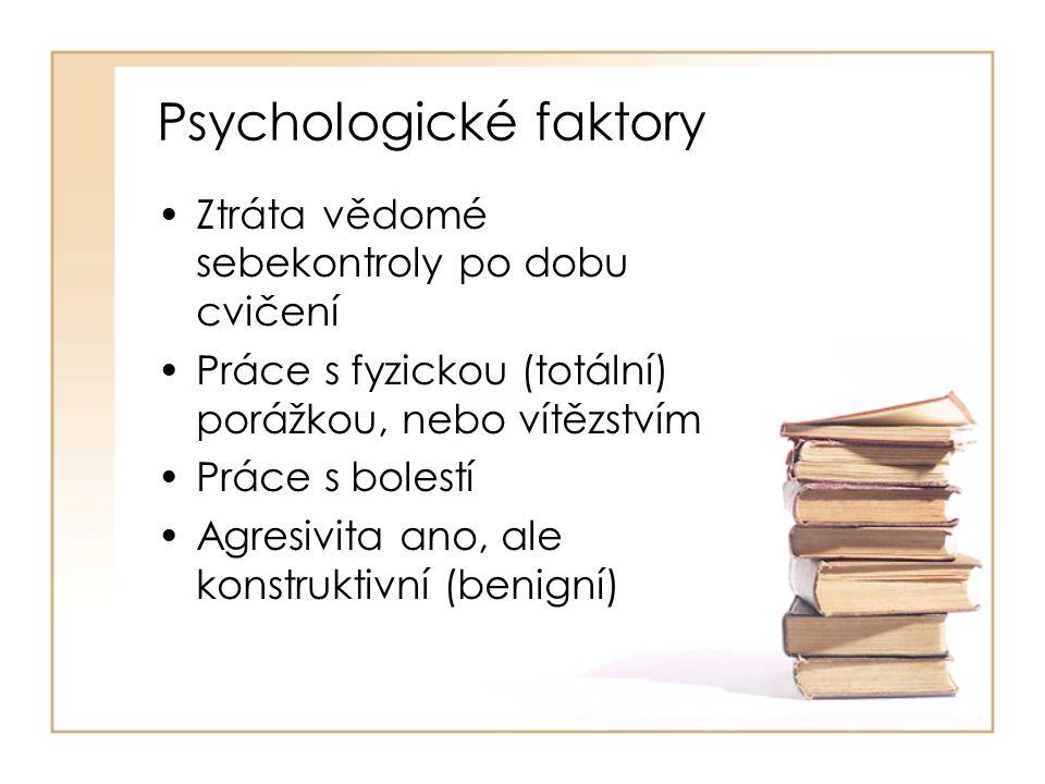 Psychologické faktory Ztráta vědomé sebekontroly po dobu cvičení Práce s fyzickou (totální) porážkou, nebo vítězstvím Práce s bolestí Agresivita ano, ale konstruktivní (benigní)