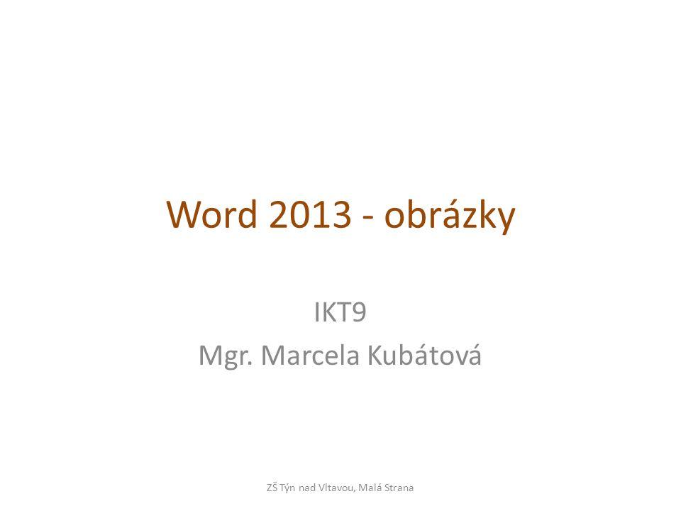 Word 2013 - obrázky IKT9 Mgr. Marcela Kubátová ZŠ Týn nad Vltavou, Malá Strana