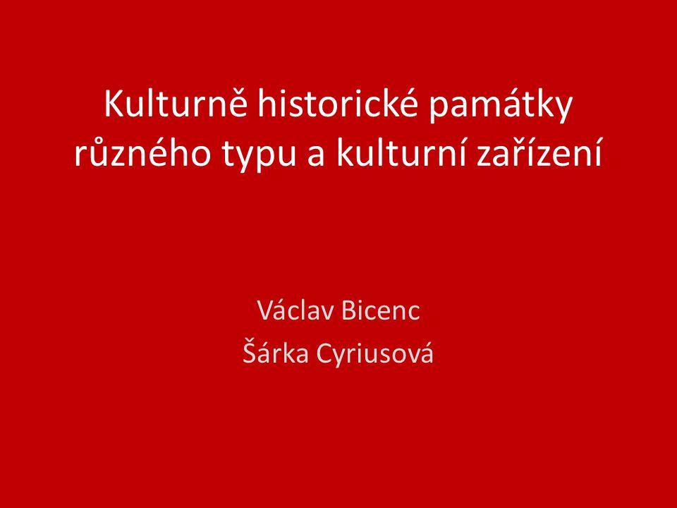 Kulturně historické památky různého typu a kulturní zařízení Václav Bicenc Šárka Cyriusová