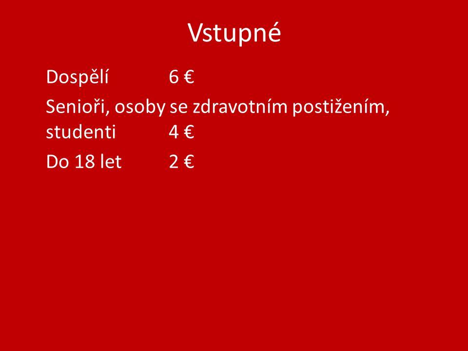 Vstupné Dospělí 6 € Senioři, osoby se zdravotním postižením, studenti4 € Do 18 let 2 €