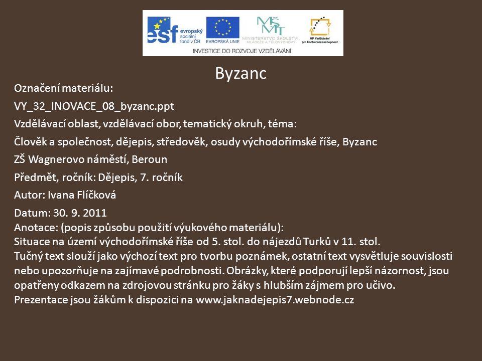 Byzanc Označení materiálu: VY_32_INOVACE_08_byzanc.ppt Vzdělávací oblast, vzdělávací obor, tematický okruh, téma: Člověk a společnost, dějepis, středo
