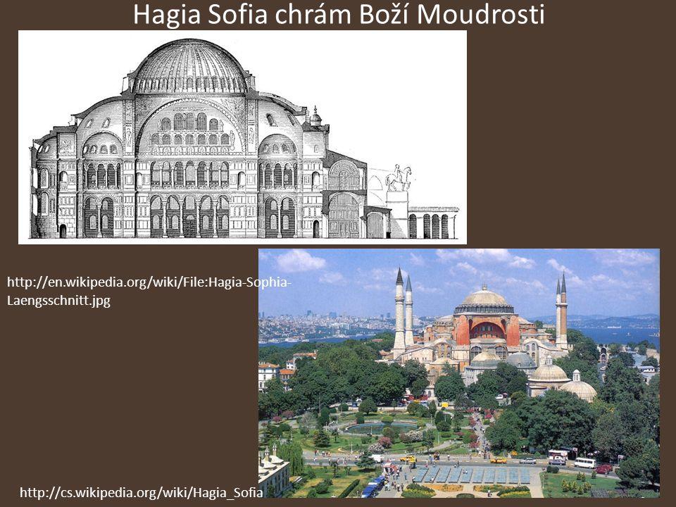 Hagia Sofia chrám Boží Moudrosti http://en.wikipedia.org/ wiki/File:Hagia-Sophia- Laengsschnitt.jpg http://cs.wikipedia.org/wiki/Hagia_Sofia