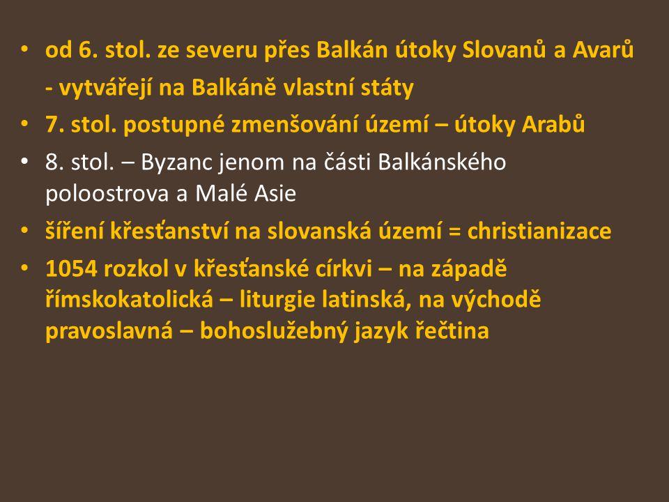 od 6. stol. ze severu přes Balkán útoky Slovanů a Avarů - vytvářejí na Balkáně vlastní státy 7. stol. postupné zmenšování území – útoky Arabů 8. stol.