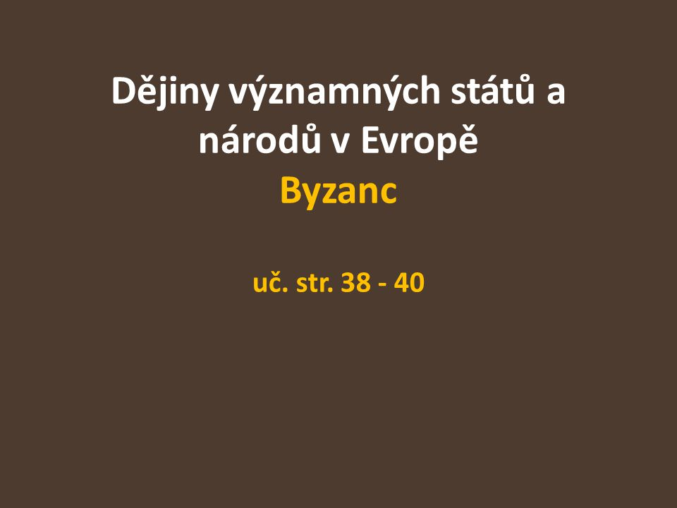 Dějiny významných států a národů v Evropě Byzanc uč. str. 38 - 40