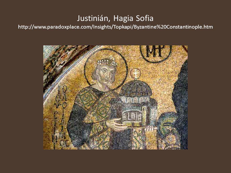Justinián, Hagia Sofia http://www.paradoxplace.com/Insights/Topkapi/Byzantine%20Constantinople.htm