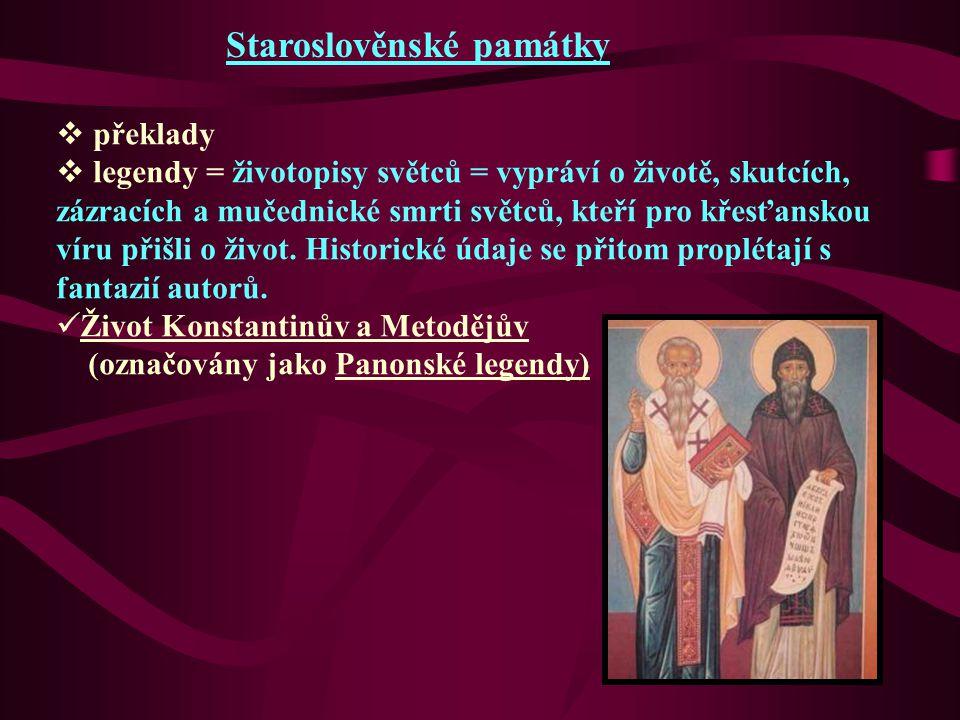 Staroslověnské památky  překlady  legendy = životopisy světců = vypráví o životě, skutcích, zázracích a mučednické smrti světců, kteří pro křesťansk