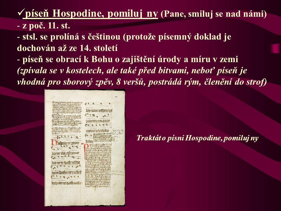 píseň Hospodine, pomiluj ny (Pane, smiluj se nad námi) - z poč. 11. st. - stsl. se prolíná s češtinou (protože písemný doklad je dochován až ze 14. st