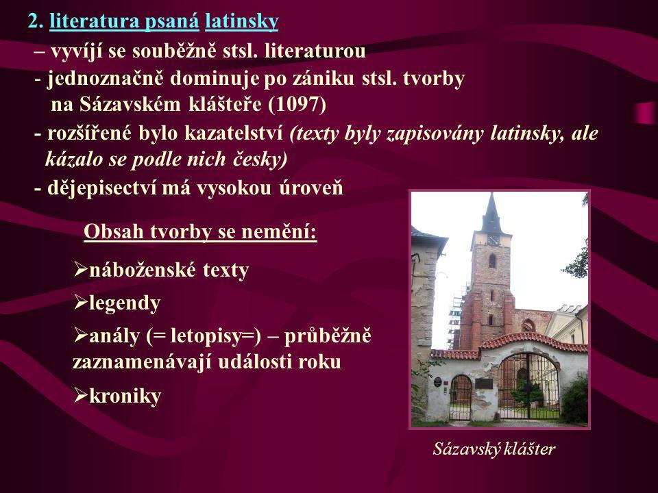 2. literatura psaná latinsky – vyvíjí se souběžně stsl. literaturou - jednoznačně dominuje po zániku stsl. tvorby na Sázavském klášteře (1097) Obsah t