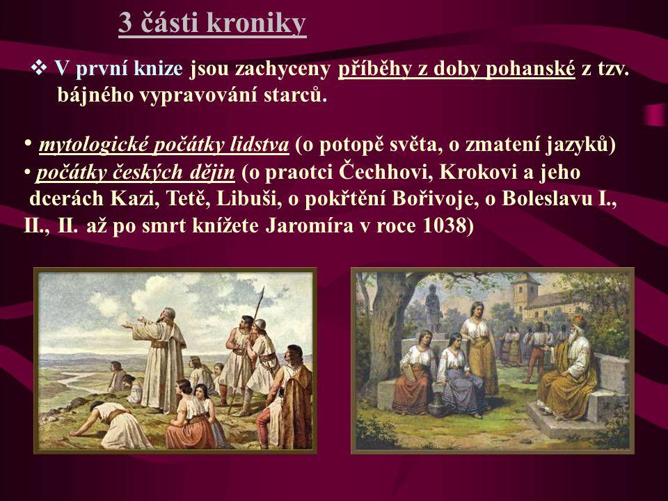 3 části kroniky  V první knize jsou zachyceny příběhy z doby pohanské z tzv. bájného vypravování starců. mytologické počátky lidstva (o potopě světa,