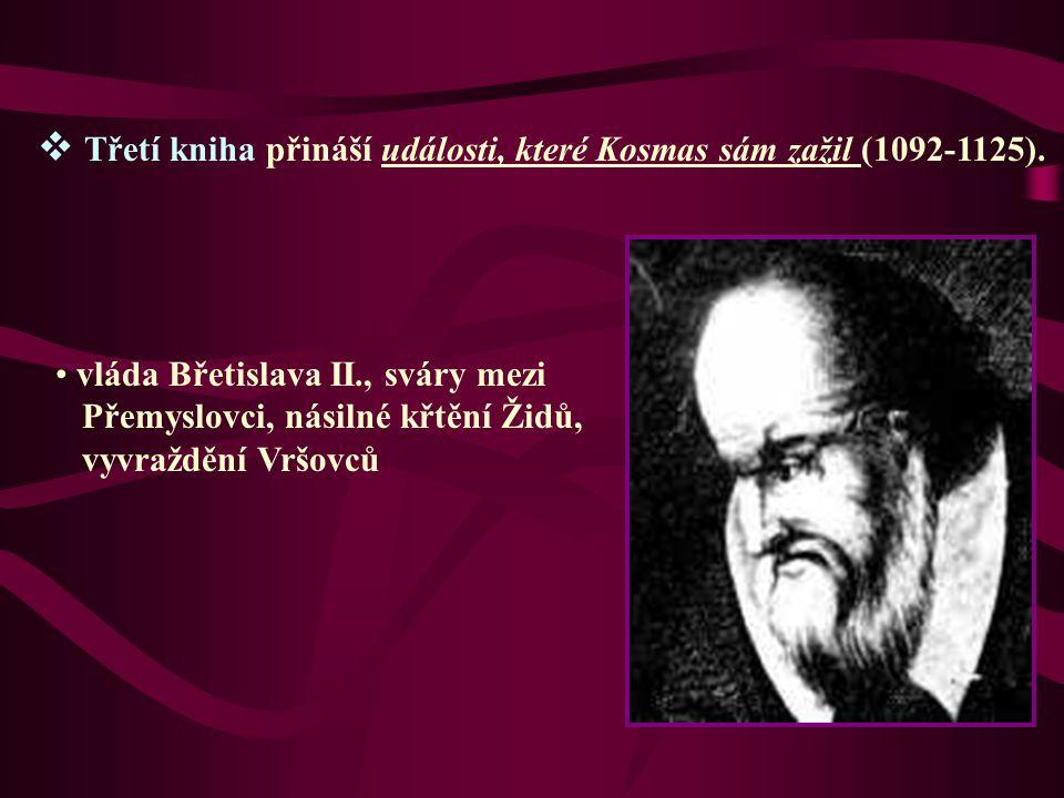 Třetí kniha přináší události, které Kosmas sám zažil (1092-1125). vláda Břetislava II., sváry mezi Přemyslovci, násilné křtění Židů, vyvraždění Vršo