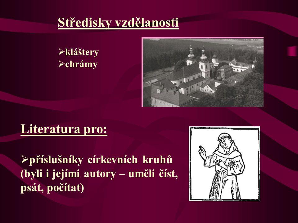 Středisky vzdělanosti  kláštery  chrámy Literatura pro:  příslušníky církevních kruhů (byli i jejími autory – uměli číst, psát, počítat)