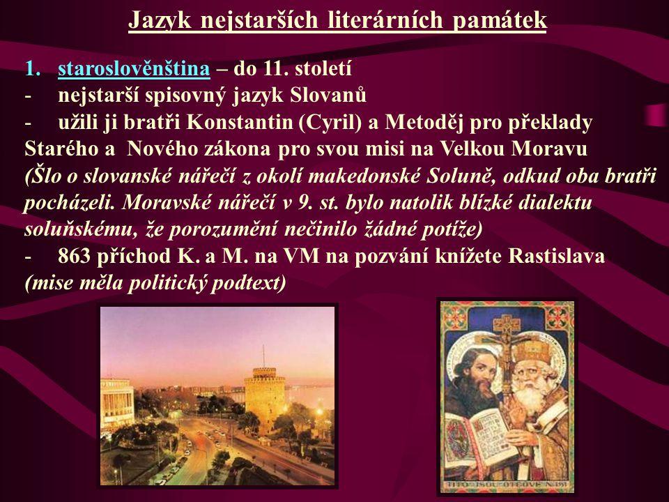 Jazyk nejstarších literárních památek 1.staroslověnština – do 11. století -nejstarší spisovný jazyk Slovanů -užili ji bratři Konstantin (Cyril) a Meto