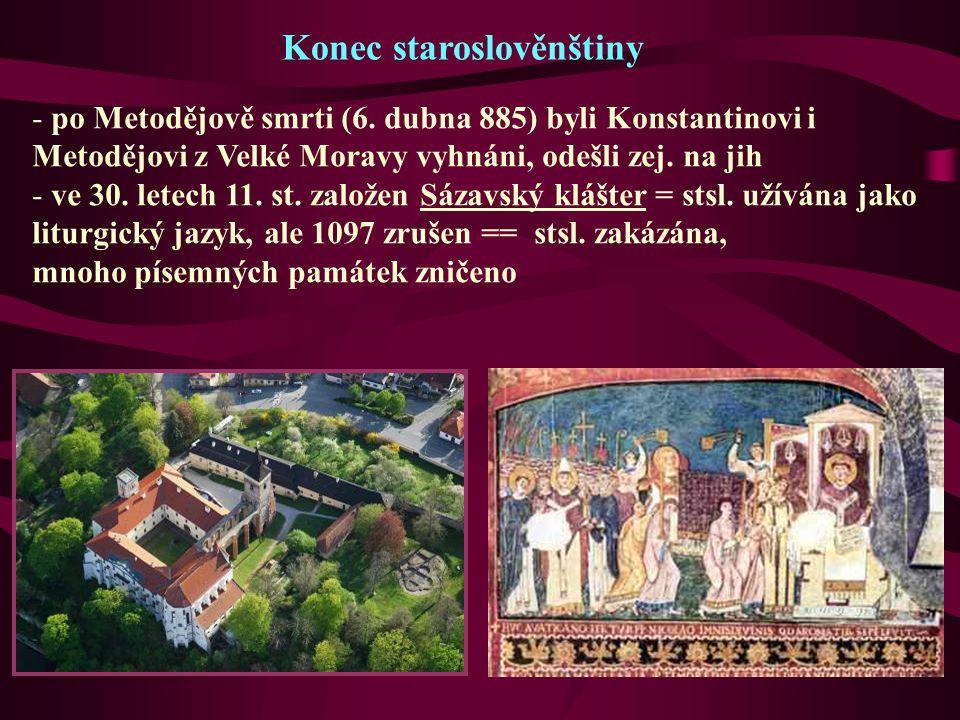 Konec staroslověnštiny - po Metodějově smrti (6. dubna 885) byli Konstantinovi i Metodějovi z Velké Moravy vyhnáni, odešli zej. na jih - ve 30. letech