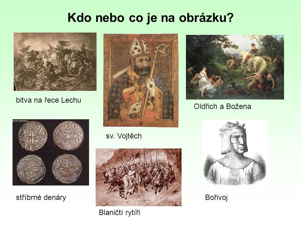 Kdo nebo co je na obrázku? bitva na řece Lechu sv. Vojtěch Oldřich a Božena stříbrné denáryBořivoj Blaničtí rytíři
