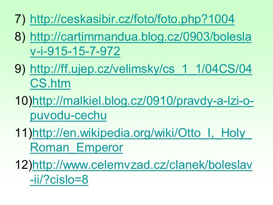 7)http://ceskasibir.cz/foto/foto.php?1004http://ceskasibir.cz/foto/foto.php?1004 8)http://cartimmandua.blog.cz/0903/bolesla v-i-915-15-7-972http://car