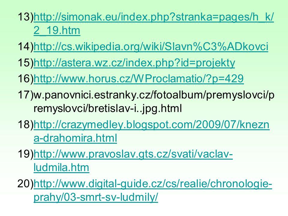 13)http://simonak.eu/index.php?stranka=pages/h_k/ 2_19.htmhttp://simonak.eu/index.php?stranka=pages/h_k/ 2_19.htm 14)http://cs.wikipedia.org/wiki/Slav