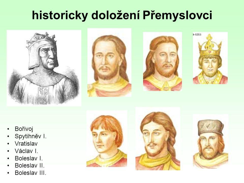 historicky doložení Přemyslovci Bořivoj Spytihněv I. Vratislav Václav I. Boleslav I. Boleslav II. Boleslav III.