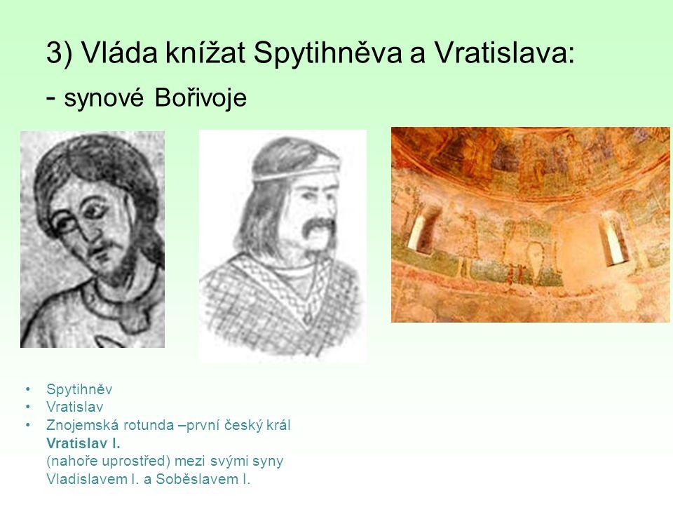 3) Vláda knížat Spytihněva a Vratislava: - synové Bořivoje Spytihněv Vratislav Znojemská rotunda –první český král Vratislav I. (nahoře uprostřed) mez
