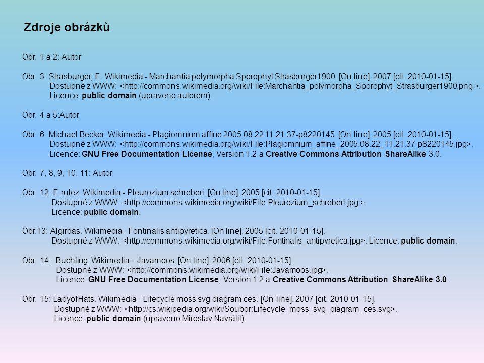 Obr. 1 a 2: Autor Obr. 3: Strasburger, E. Wikimedia - Marchantia polymorpha Sporophyt Strasburger1900. [On line]. 2007 [cit. 2010-01-15]. Dostupné z W