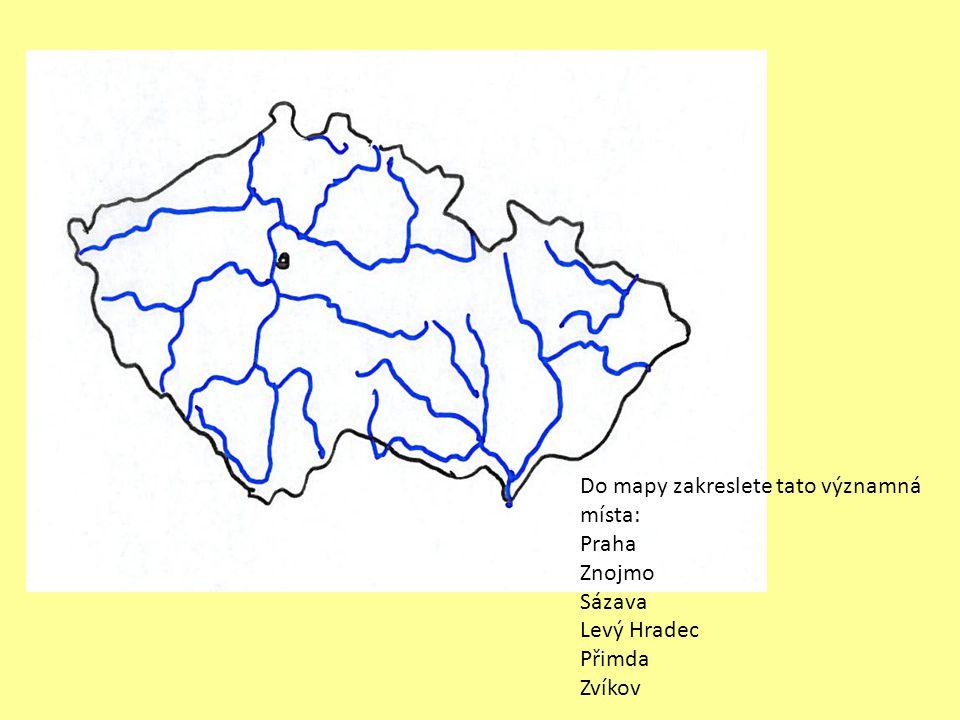 Do mapy zakreslete tato významná místa: Praha Znojmo Sázava Levý Hradec Přimda Zvíkov