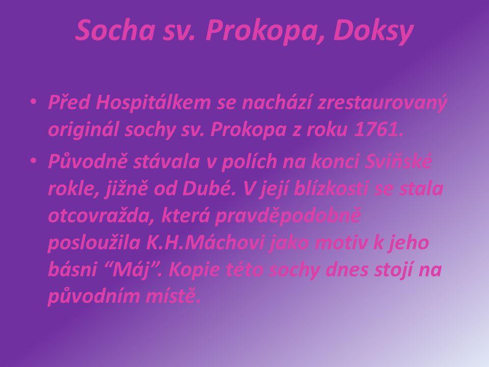 Socha sv. Prokopa, Doksy Před Hospitálkem se nachází zrestaurovaný originál sochy sv. Prokopa z roku 1761. Původně stávala v polích na konci Sviňské r