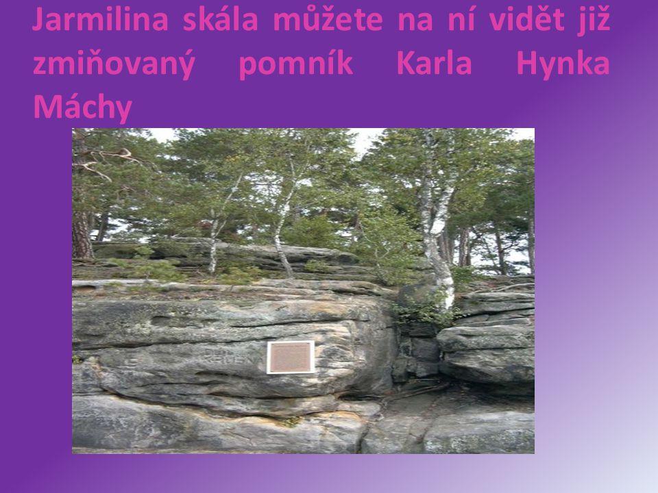 Jarmilina skála můžete na ní vidět již zmiňovaný pomník Karla Hynka Máchy