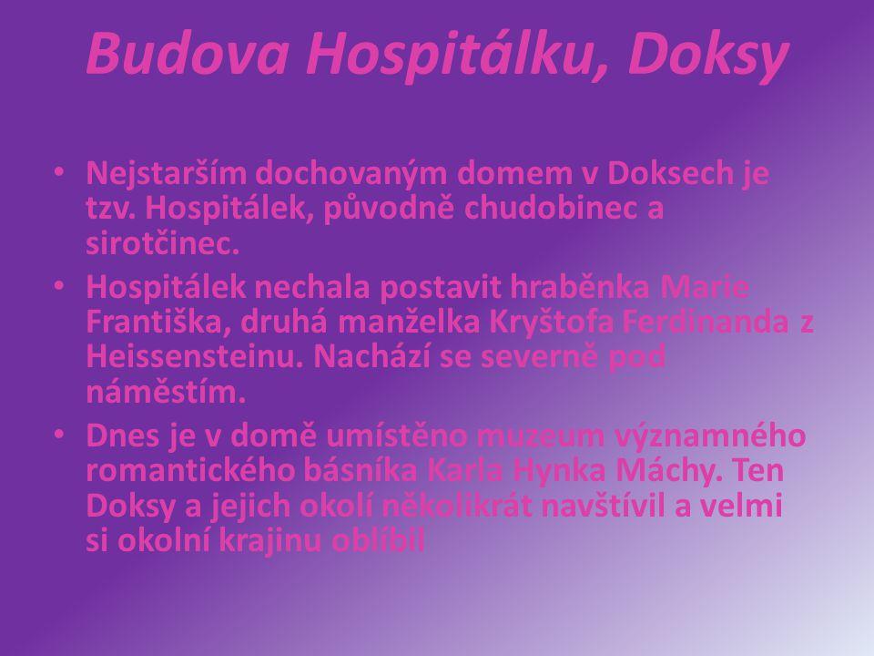 Budova Hospitálku, Doksy Nejstarším dochovaným domem v Doksech je tzv. Hospitálek, původně chudobinec a sirotčinec. Hospitálek nechala postavit hraběn