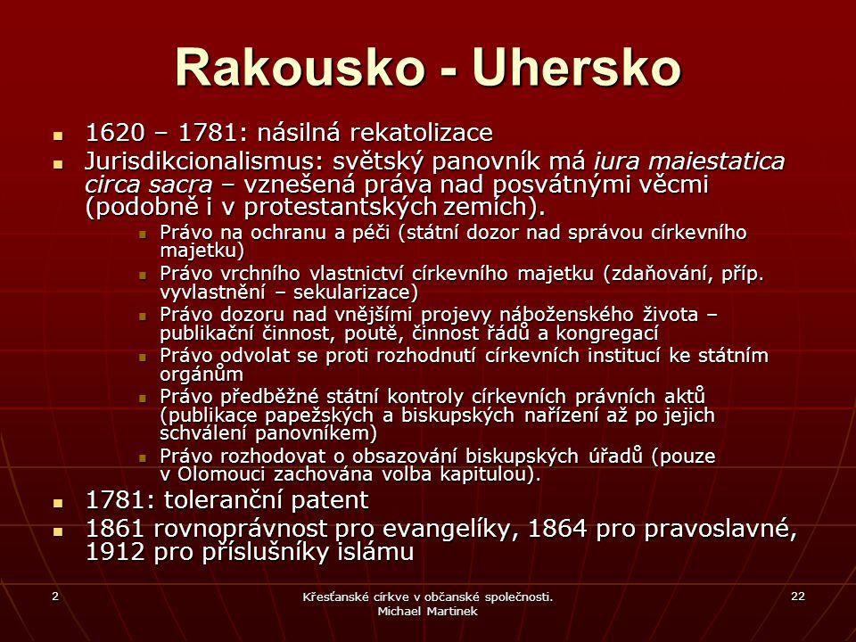 2 Křesťanské církve v občanské společnosti. Michael Martinek 22 Rakousko - Uhersko 1620 – 1781: násilná rekatolizace 1620 – 1781: násilná rekatolizace
