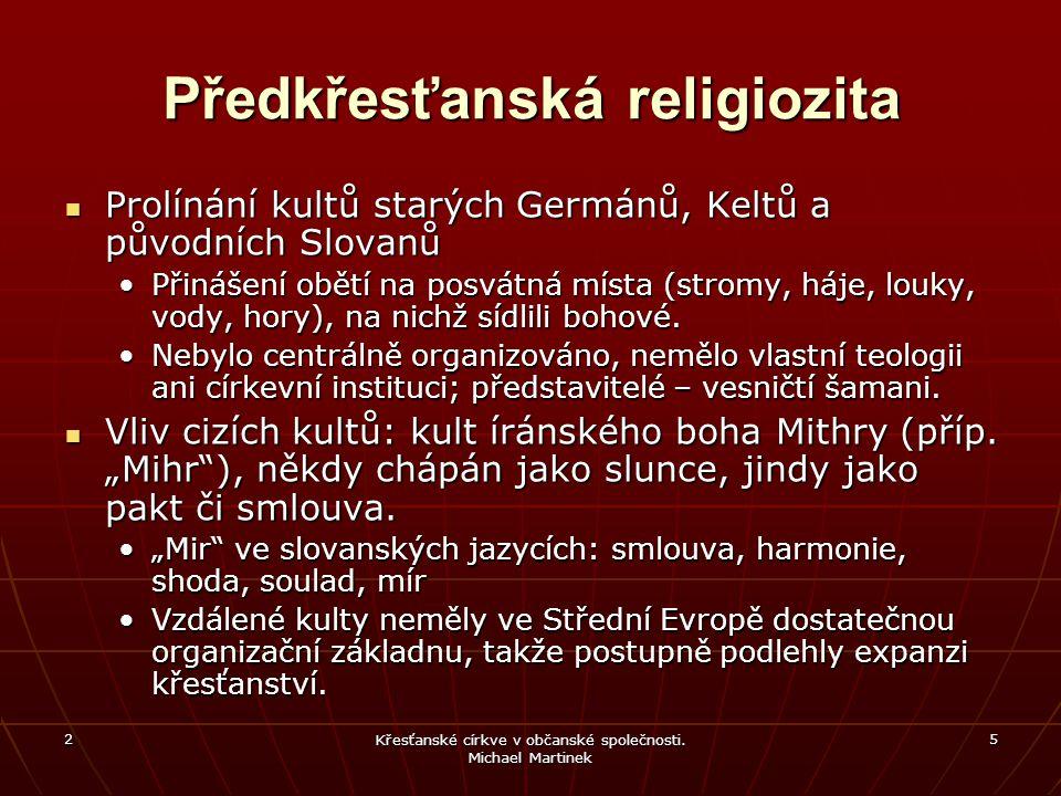 2 Křesťanské církve v občanské společnosti. Michael Martinek 5 Předkřesťanská religiozita Prolínání kultů starých Germánů, Keltů a původních Slovanů P