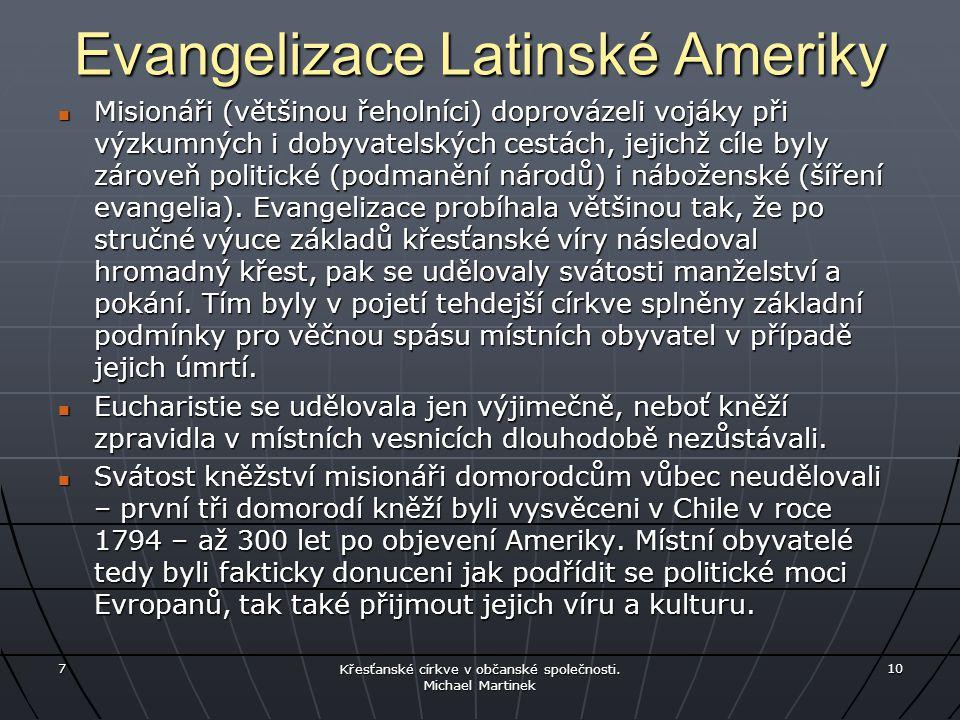 Evangelizace Latinské Ameriky Misionáři (většinou řeholníci) doprovázeli vojáky při výzkumných i dobyvatelských cestách, jejichž cíle byly zároveň pol