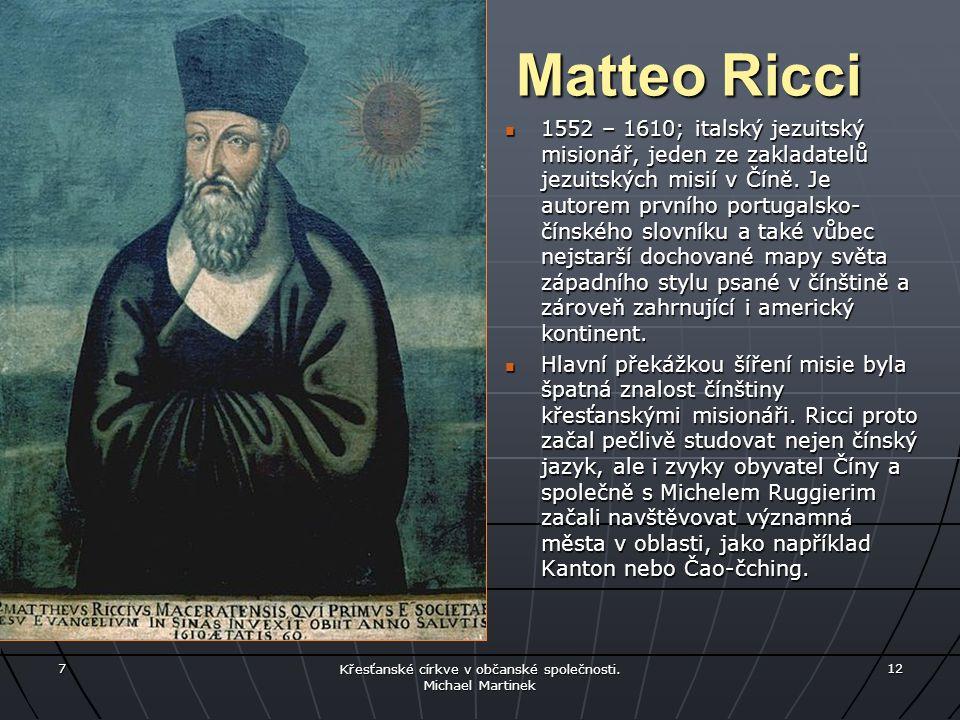 Matteo Ricci 1552 – 1610; italský jezuitský misionář, jeden ze zakladatelů jezuitských misií v Číně. Je autorem prvního portugalsko- čínského slovníku