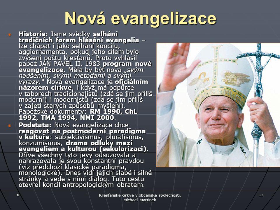 Nová evangelizace Cíl: přivést lidi ke Kristu, dát jim pochopit sebe sama ve světle evangelia.