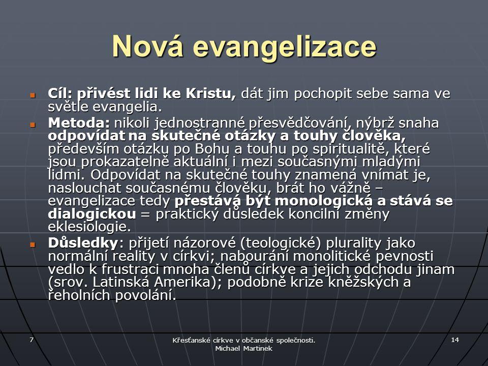 Nová evangelizace Cíl: přivést lidi ke Kristu, dát jim pochopit sebe sama ve světle evangelia. Cíl: přivést lidi ke Kristu, dát jim pochopit sebe sama