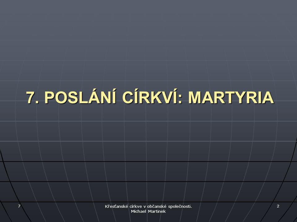 7 Křesťanské církve v občanské společnosti. Michael Martinek 2 7. POSLÁNÍ CÍRKVÍ: MARTYRIA