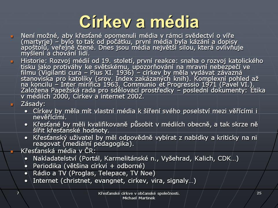 7 Křesťanské církve v občanské společnosti. Michael Martinek 25 Církev a média Není možné, aby křesťané opomenuli média v rámci svědectví o víře (mart