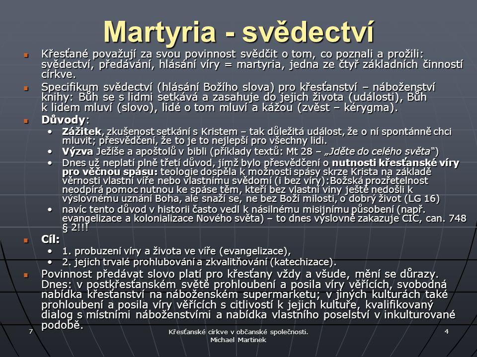 7 Křesťanské církve v občanské společnosti. Michael Martinek 4 Martyria - svědectví Křesťané považují za svou povinnost svědčit o tom, co poznali a pr