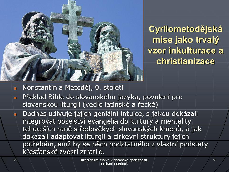 Cyrilometodějská mise jako trvalý vzor inkulturace a christianizace Konstantin a Metoděj, 9. století Konstantin a Metoděj, 9. století Překlad Bible do