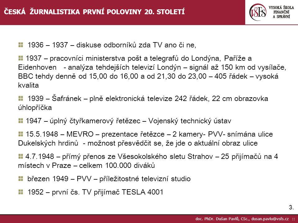 3.3. doc. PhDr. Dušan Pavlů, CSc., dusan.pavlu@vsfs.cz :: ČESKÁ ŽURNALISTIKA PRVNÍ POLOVINY 20. STOLETÍ 1936 – 1937 – diskuse odborníků zda TV ano či