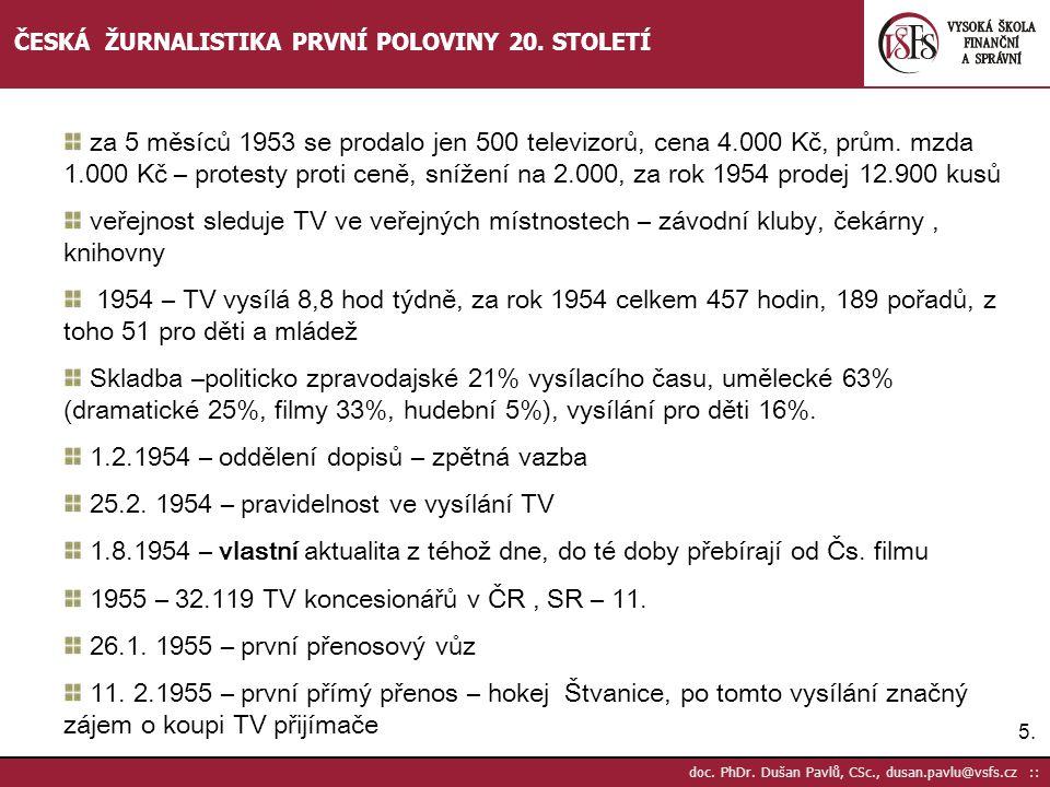 5.5. doc. PhDr. Dušan Pavlů, CSc., dusan.pavlu@vsfs.cz :: ČESKÁ ŽURNALISTIKA PRVNÍ POLOVINY 20. STOLETÍ za 5 měsíců 1953 se prodalo jen 500 televizorů