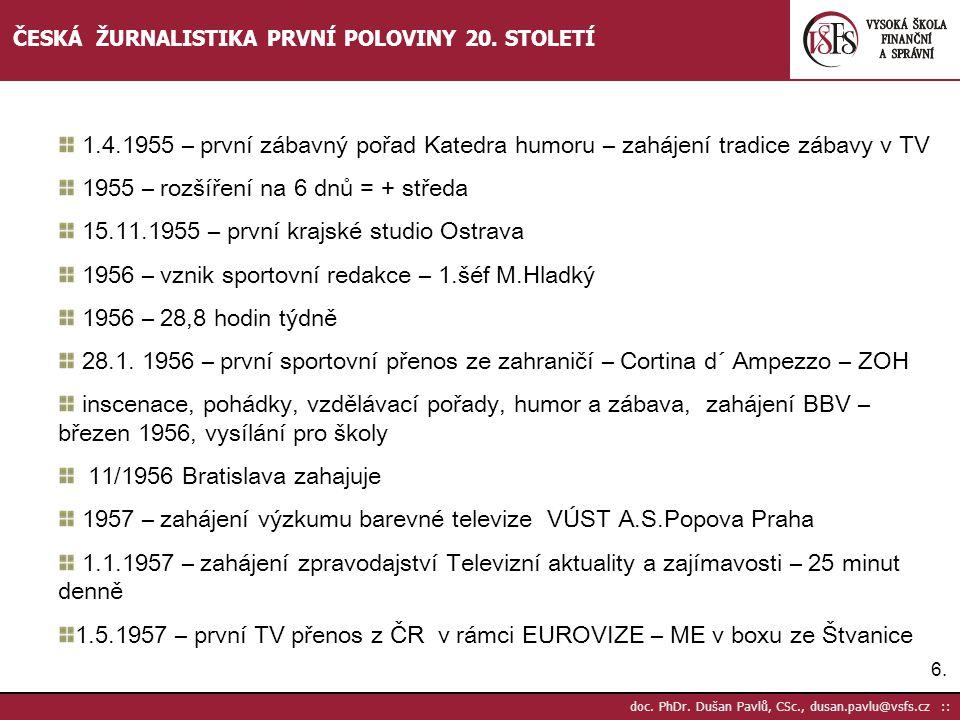 6.6. doc. PhDr. Dušan Pavlů, CSc., dusan.pavlu@vsfs.cz :: ČESKÁ ŽURNALISTIKA PRVNÍ POLOVINY 20. STOLETÍ 1.4.1955 – první zábavný pořad Katedra humoru