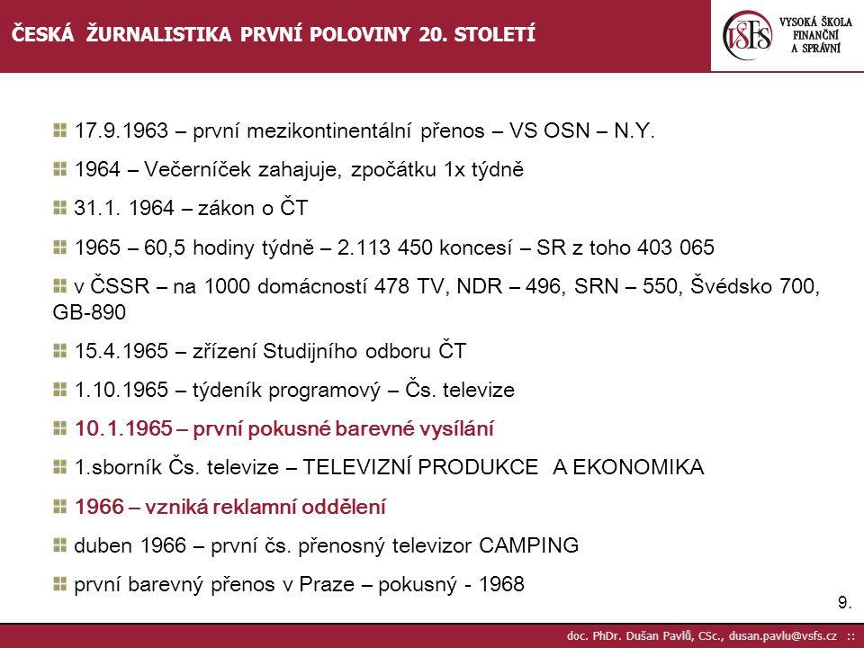 9.9. doc. PhDr. Dušan Pavlů, CSc., dusan.pavlu@vsfs.cz :: ČESKÁ ŽURNALISTIKA PRVNÍ POLOVINY 20. STOLETÍ 17.9.1963 – první mezikontinentální přenos – V