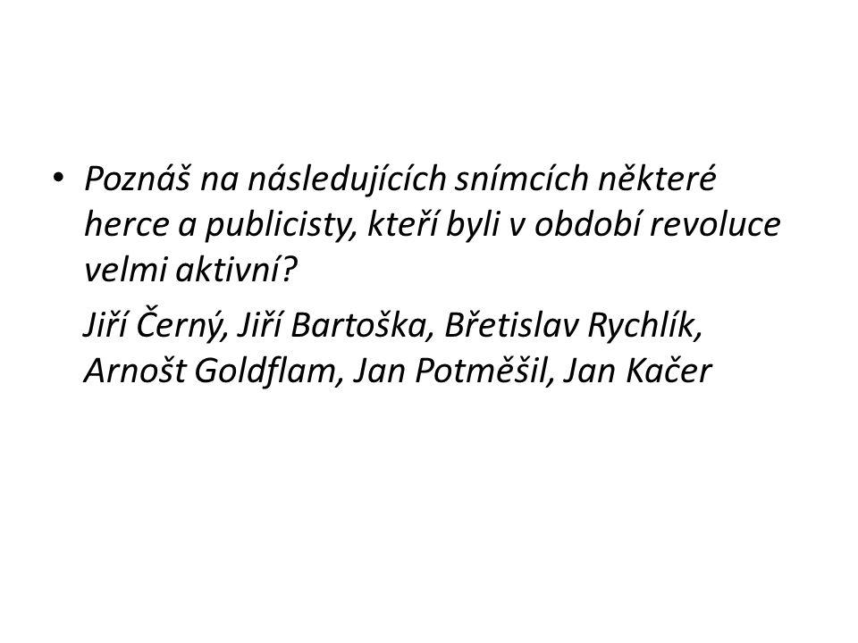 Poznáš na následujících snímcích některé herce a publicisty, kteří byli v období revoluce velmi aktivní? Jiří Černý, Jiří Bartoška, Břetislav Rychlík,