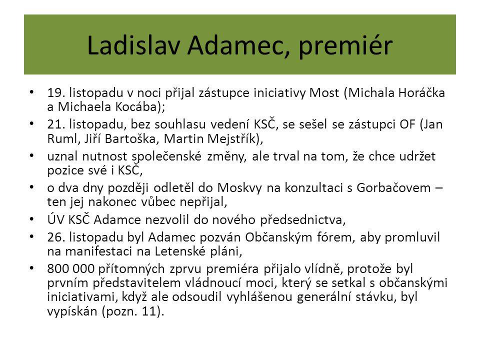 Ladislav Adamec, premiér 19. listopadu v noci přijal zástupce iniciativy Most (Michala Horáčka a Michaela Kocába); 21. listopadu, bez souhlasu vedení